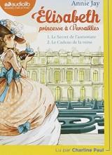Elisabeth Princesse à Versailles 1 - Le Secret de l'automate et 2 - Le Cadeau de la reine: Livre audio 1 CD MP3 [Livre audio]