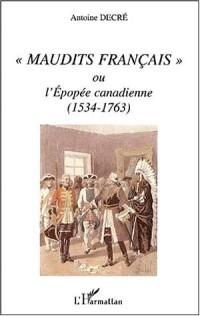 Maudits français ou l'épopée canadienne (1534-1763)