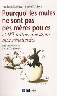 Pourquoi les mules ne sont pas des mères poules : Et 99 autres questions aux généticiens