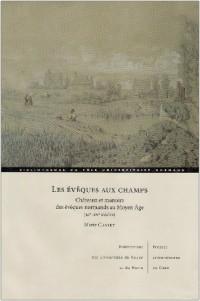Les évêques aux champs : Châteaux et manoirs des évêques normands au Moyen Age