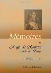 Mémoires de Roger de Rabutin, comte de Bussy: Préface, des notes et des tables par Ludovic Lalanne. Tome 2