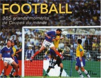 Football : 365 Grands moments de Coupes du monde