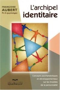 L Archipel Identitaire - Concepts Psychanalytiques et Developpementaux Sur les Troubles de la Person