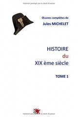 HISTOIRE du XIX ème siècle: Tome 1