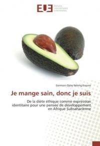 Je mange sain, donc je suis: De la diète éthique comme expression identitaire pour une pensée de développement en Afrique Subsaharienne