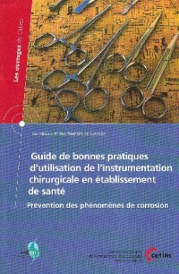 Guide de bonnes pratiques d'utilisation de l'instrumentation chirurgicale en établissement de santé: prévention des phénomènes de corrosion (Matériaux ... de surface, Les ouvrages du CETIM N° 2B55)