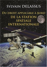 Du droit applicable a bord de la station spatiale internationale