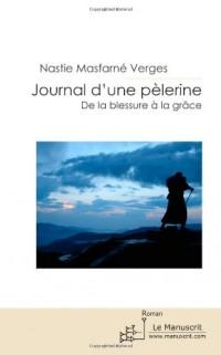 Journal d'une pèlerine: de la blessure à la grâce