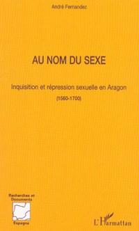 Au nom du sexe : inquisition et répression sexuelle en Aragon 1560-1700