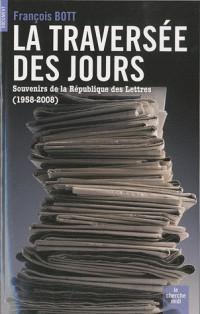 La traversée des jours : Souvenirs de la République des Lettres (1958-2008)