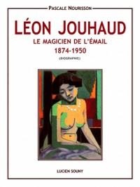 Léon Jouhaud : Le magicien de l'émail 1874-1950