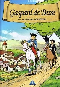 Gaspard de Besse - T.4 : le Triangle des Déesses