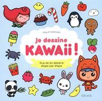 Je dessine Kawaii ! : Plus de 80 dessins étape par étape