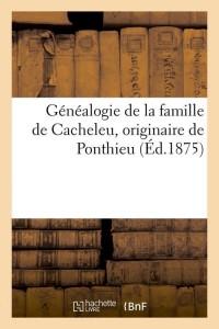 Généalogie de Famille de Cacheleu  ed 1875