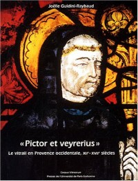 Pictor et Veyrerius : Le vitrail en Provence occidentale, XIIe-XVIIe siècles