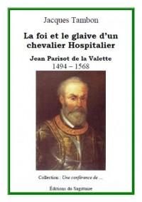 Jean Parisot de la Valette, la Foi et le Glaive d'un Chevalier