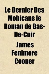 Le Dernier Des Mohicans Le Roman de Bas-de-Cuir