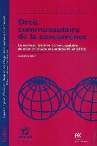 Droit communautaire de la concurence : Le nouveau système communautaire de mise en oeuvre des articles 81 et 82 CE