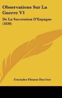 Observations Sur La Guerre V1: de La Succession D'Espagne (1830)