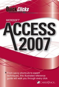 QuickClicks Reference Guide: Microsoft Access 2007