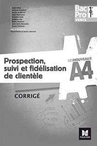 Les nouveaux A4 - Prospection, suivi et fidélisation de clientèle 1re/Tle Bac Pro Vente - Corrigé