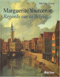 Marguerite Yourcenar : Regards sur la Belgique