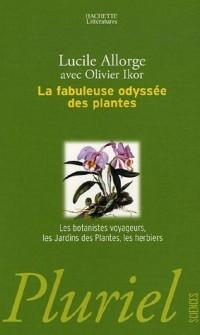 La fabuleuse odyssée des plantes : Les botanistes voyageurs, les Jardins des Plantes, les herbiers