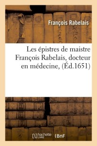 Les Epistres de Maistre F  Rabelais  ed 1651