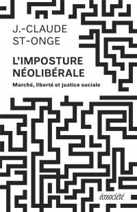 L'imposture néolibérale : Marché, liberté, justice sociale
