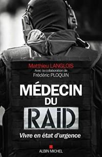 Médecin du RAID: Vivre en état d'urgence