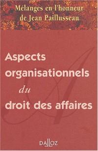 Mélange en l'honneur de Jean Pailluseau : Aspects organisationnels du droit des affaires