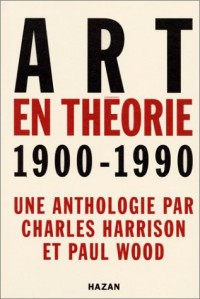 Art en théorie, 1900-1990: Une anthologie / par Charles Harrison et Paul Wood ; traductions Annick Baudoin... [et al.]