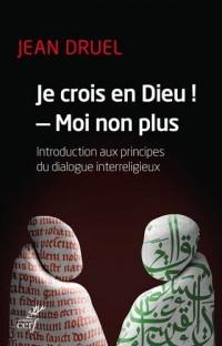 Je crois en dieu ! - Moi non plus. : Introduction aux principes du dialogue interreligieux