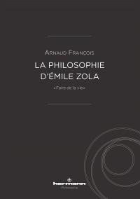La philosophie d'Émile Zola: « Faire de la vie »
