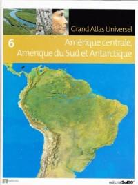 Grand Atlas Universel, Tome 6 : Amérique Centrale, AMérique du Sud et Antarctique