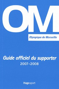 OM, droit au but : Guide Officiel du supporter