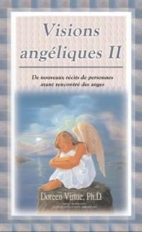 Visions angéliques II - De nouveaux récits de personnes ayant rencontré des anges