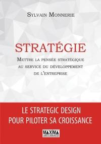Stratégie - Mettre la pensée stratégique au service du développement de l'entreprise