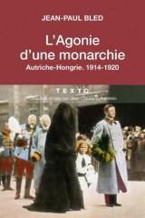 L'Agonie d'une monarchie. Autriche-Hongrie : 1914-1920 [Poche]