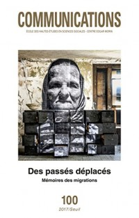 Communications Numero 100 des Passes Deplaces Memoires des Migrations
