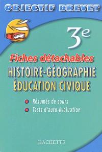 Objectif Brevet - Fiches détachables : Histoire-Géographie - Éducation Civique, 3e