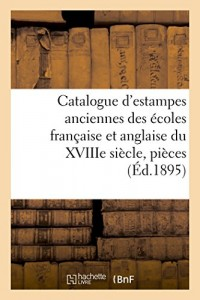 Catalogue d'estampes anciennes des écoles française et anglaise du XVIIIe siècle,: pièces imprimées en noir et en couleur, dessins et livres, dont la vente aura lieu Hôtel Drouot