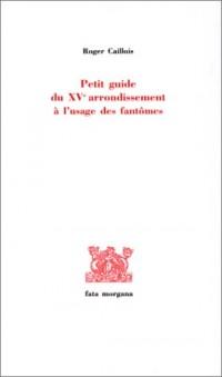 Petit guide du XVe arrondissement à l'usage des fantômes