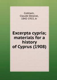 Excerpta cypria; materials for a history of Cyprus (1908)