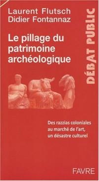 Le pillage du patrimoine archéologique : Des razzias coloniales au marché de l'art, un désastre culturel