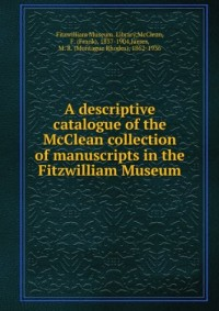 A descriptive catalogue of the McClean collection of manuscripts in the Fitzwilliam museum (1912)