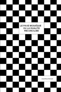 Le Pave Mosaique Ou La Dualite Reconciliee