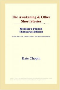 The Awakening & Other Short Stories: Webster's French Thesaurus