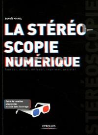 La Stereoscopie Numerique. Tourner, Editer, Diffuser, Imprimer, Projeter