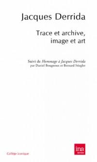 Trace et archive, image et art : Suivi de Pour Jacques Derrida